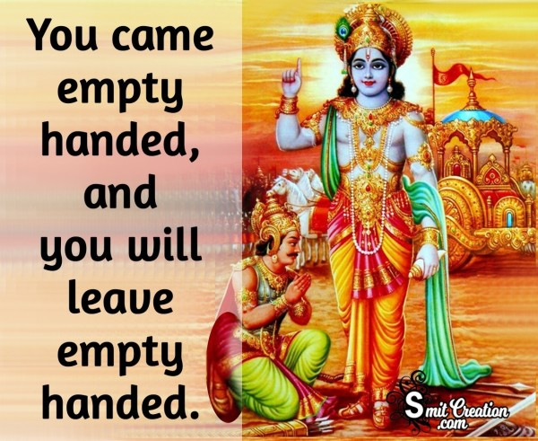 You Came Empty Handed And You Will Leave Empty Handed
