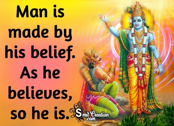 Man Is Made By His Belief