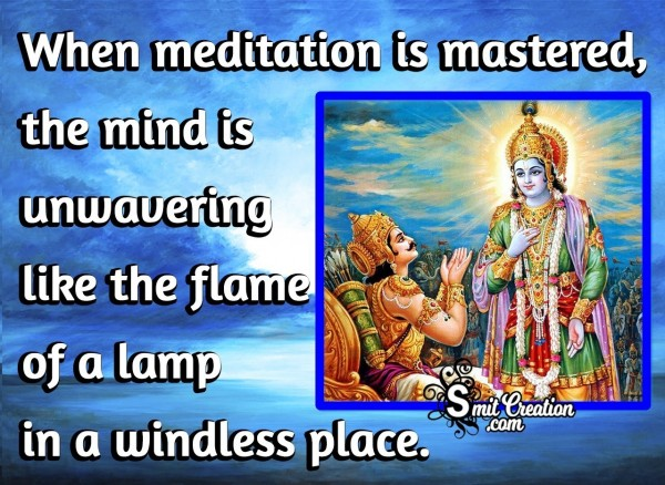 When Meditation Is Mastered The Mind Is Unwavering
