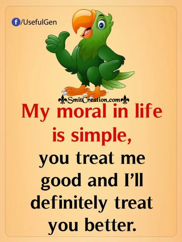 My Moral In Life Is Simple