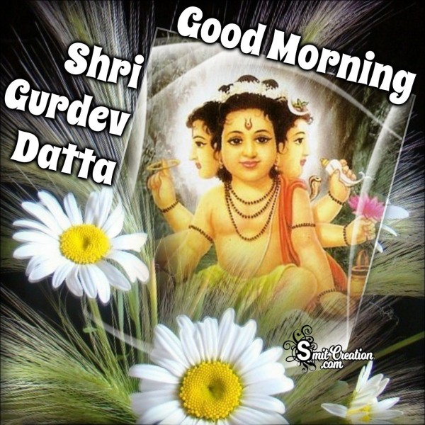 Good Morning Shri Gurudev Datta