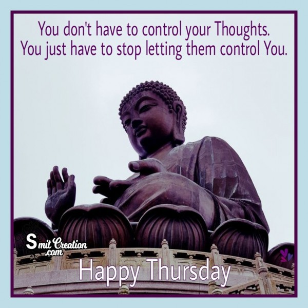 Happy Thursday – You Dont Have To Control Your Thoughts