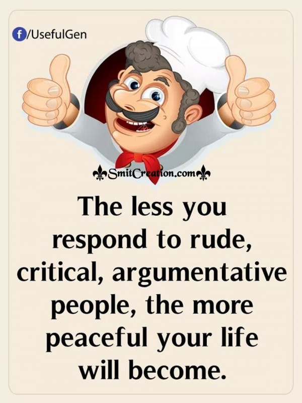 The Less You Respond To Rude, Critical, Argumentive People