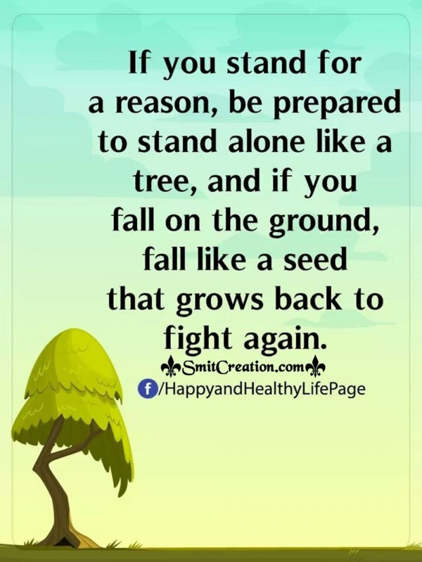 If You Stand For A Reason Be Prepared To Stand Alone