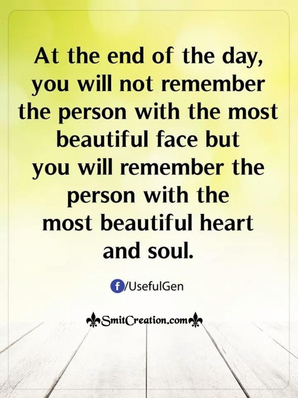 At The End Of The Day You Will Remember The Person With Most Beautiful Heart
