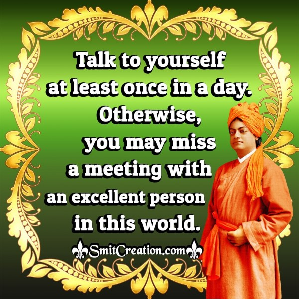 Talk To Yourself At Least Once In A Day.