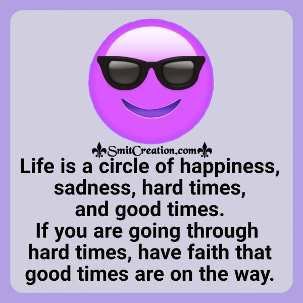 Life Is A Circle Of Happiness, Sadness And Hardtimes