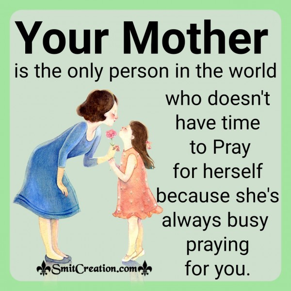 Your Mother Is The Only Person In The World