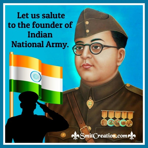Let Us SaluteTo The Founder Of Indian National Army