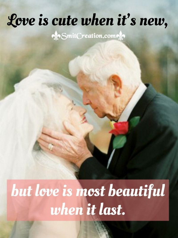 Love Is Cute When It's New, But Love IS Most Beautiful When It Last