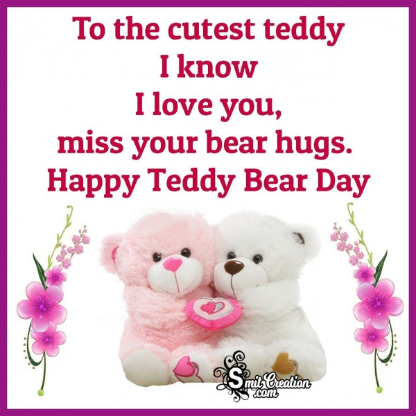 Happy Teddy Bear Day To The Cutest Teddy