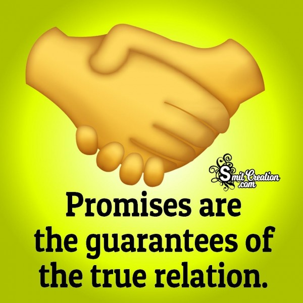 Promises Are The Guarantees Of the True Relation