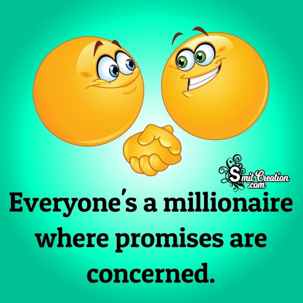 Everyone's A Millionaire Where Promises Are Concerned.