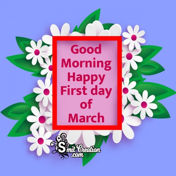 Good Morning Happy First Day Of March