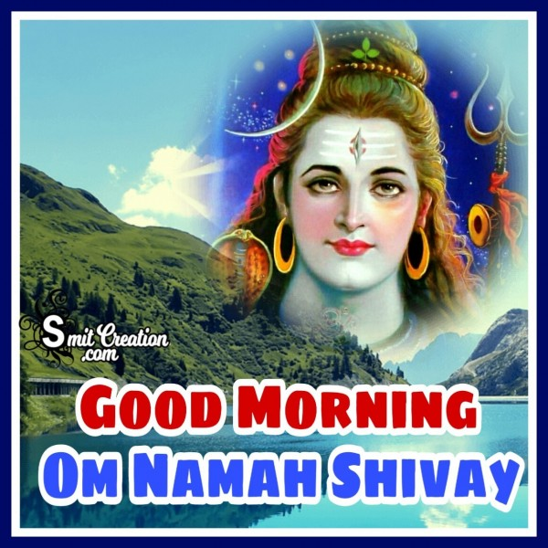 Good Morning Om Namah Shivay