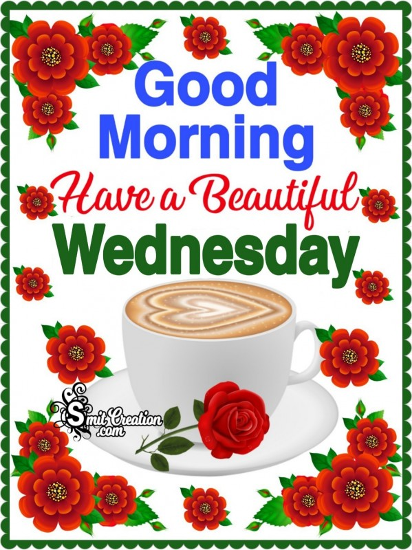 Good Morning Have A Beautiful Wednesday