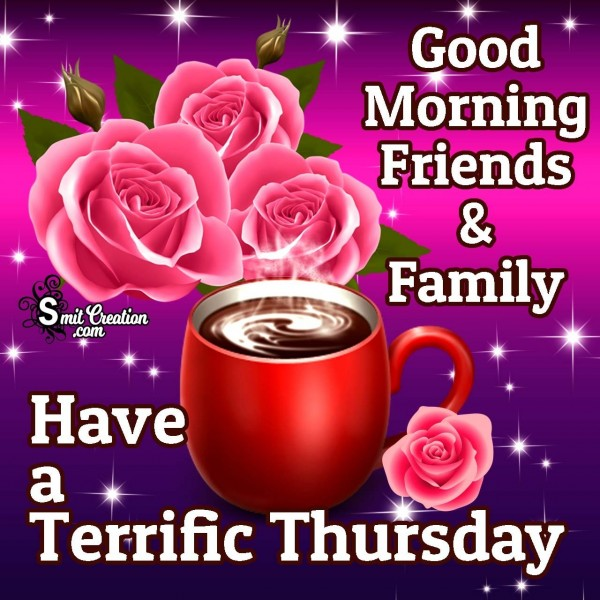 Good Morning Friends & Family Have A Terrific Thursday