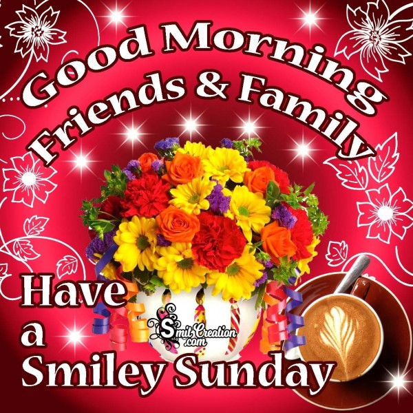 Good Morning Friends & Family Have A Smiley Sunday