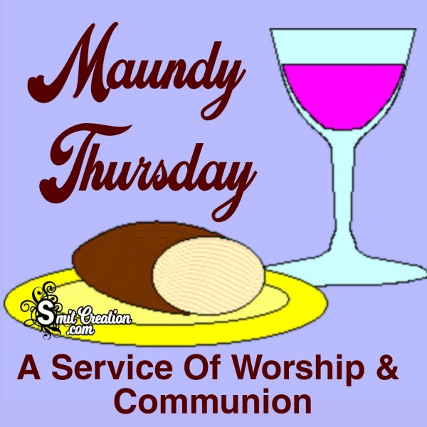 Maundy  Thursday  A Service Of Worship &  Communion