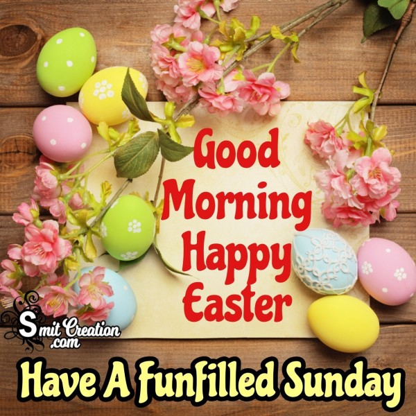 Good Morning Happy Easter Funfilled Sunday