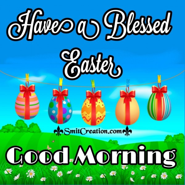 Good Morning Have A Blessed Easter