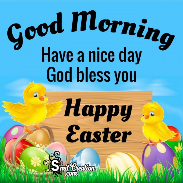 Good Morning Have A Nice Day Happy Easter