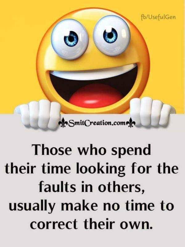 Those Who Spend Their Time For Looking Faults In Others
