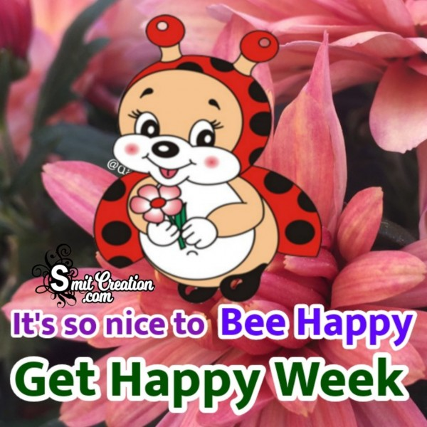 Its So Nice To Bee Happy Get Happy Week
