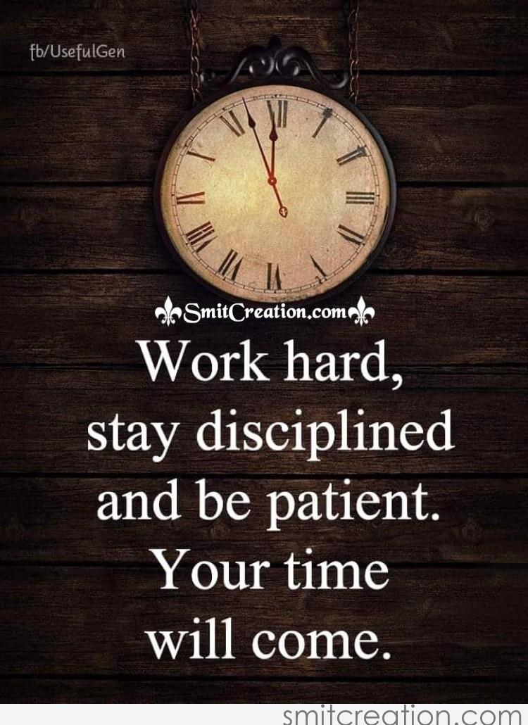 Work Hard Stay Disciplined And Be Patient Your Time Will