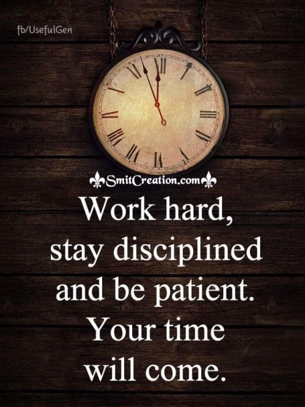 Work Hard Stay Disciplined And Be Patient Your Time Will Come