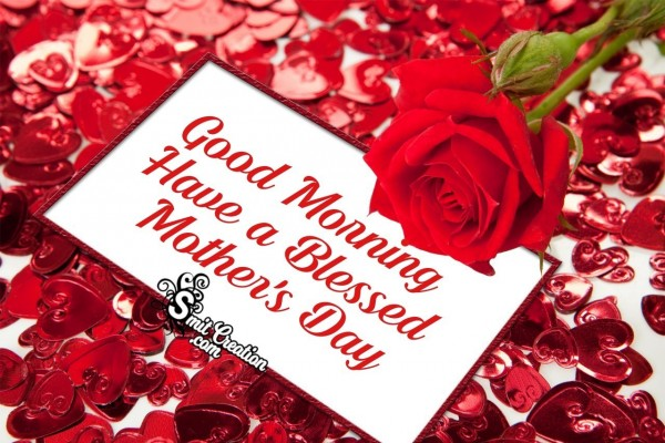 Good Morning Have a Blessed Mother's Day