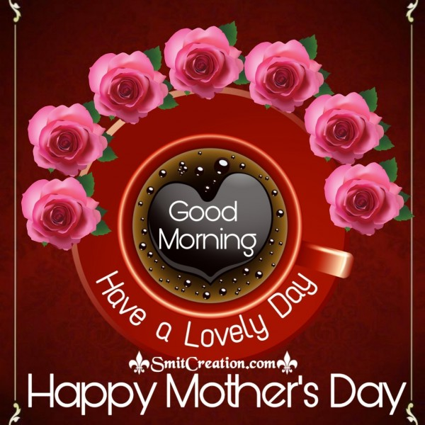 Good Morning Have a Lovely Day Happy Mother's Day