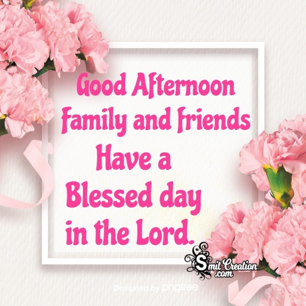 Good Afternoon Family And Friends