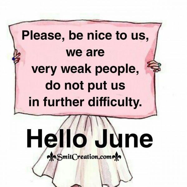 Hello June Please Be Nice To Us