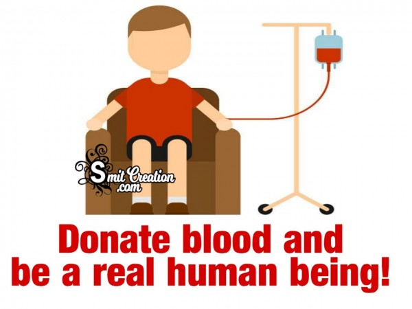 Donate Blood And Be A Real Human Being!
