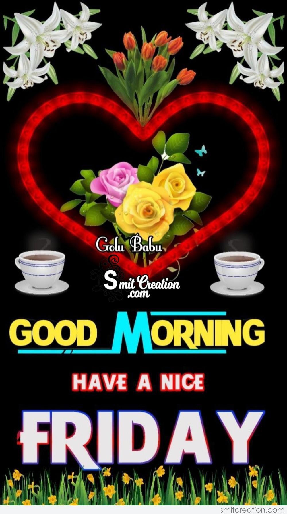 Good Morning Have A Nice Friday Smitcreation Com
