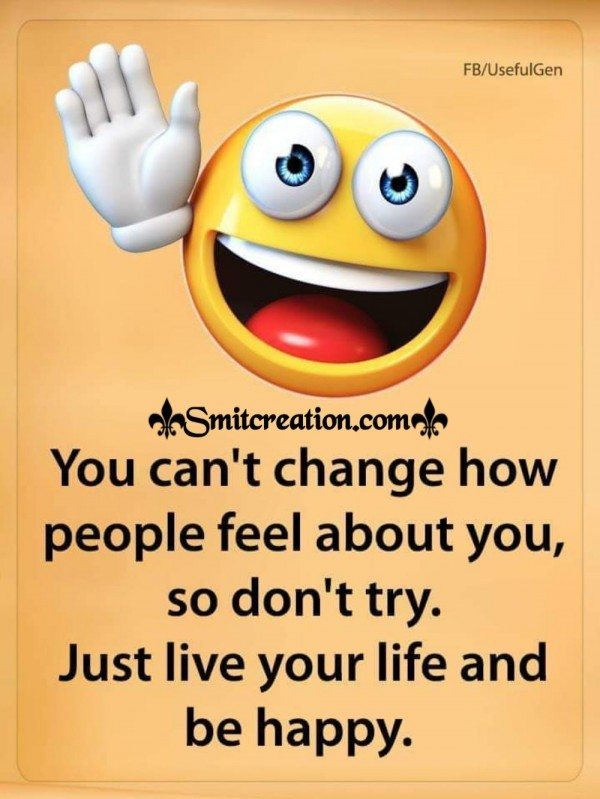 You Can't Change How People Feel About You