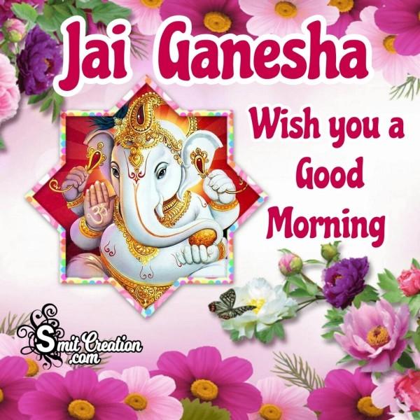 Jai Ganesha Wish You A Good Morning