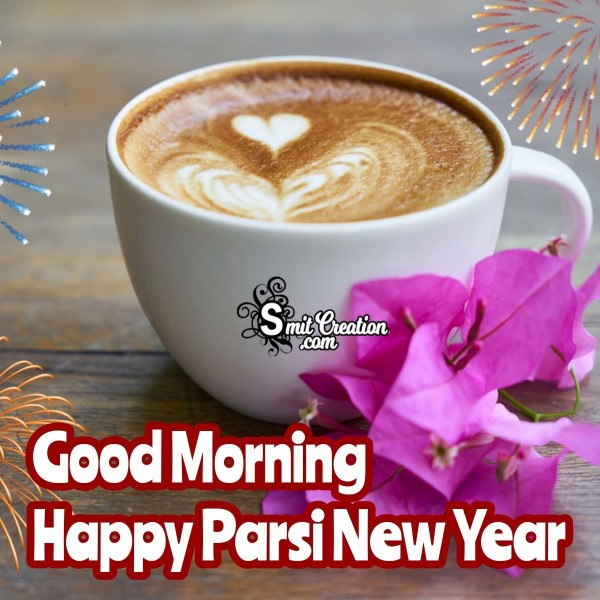 Good Morning Happy Parsi New Year