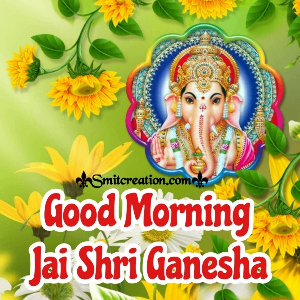 Good Morning Jai Shri Ganesha