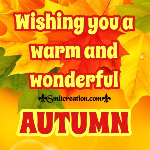 Wishing You A Warm And Wonderful Autumn