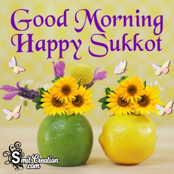Good Morning Happy Sukkot