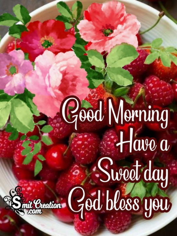Good Morning Have A Sweet Day God Bless You