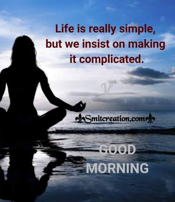 Good Morning Life Is Really Simple