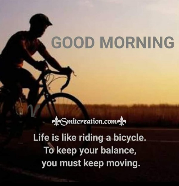 Good Morning Life Is Like A Riding A Bicycle