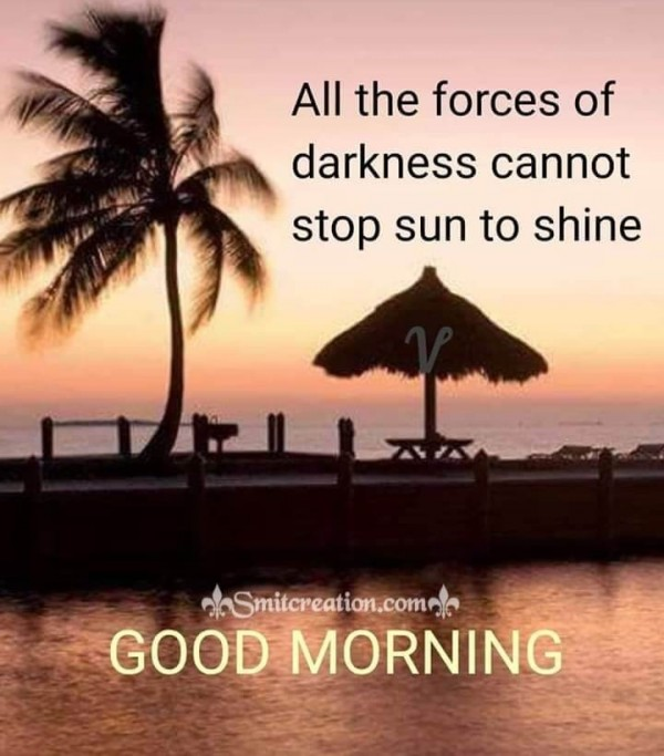 Good Morning Darkness Cannot Stop Sun To Shine