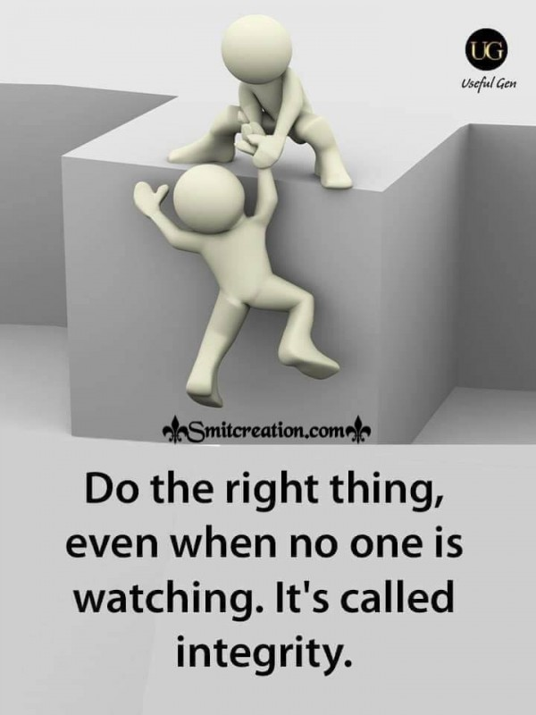 Do The Right Things Even When No One Is Watching