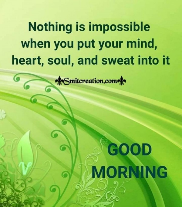 Good Morning Nothing Is Impossible