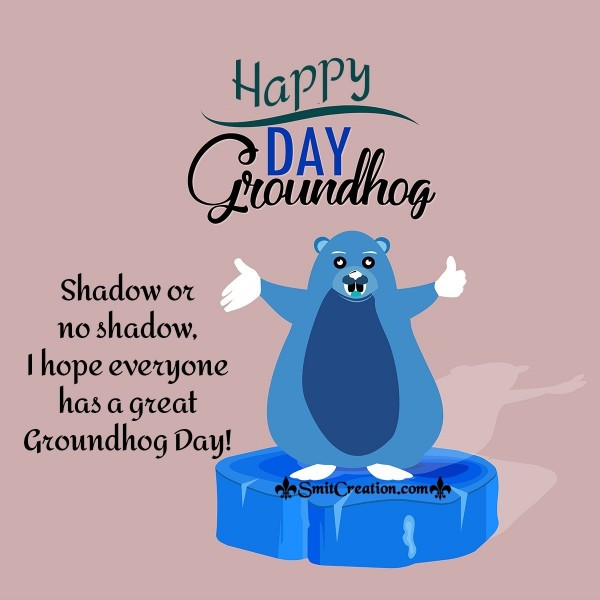 Everyone Great Groundhog Day Card