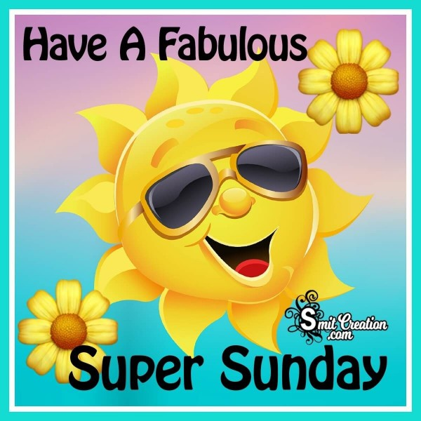 Have A Fabulous Super Sunday